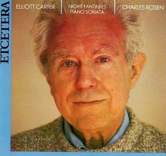 Charles Rosen: Elliott Carter: Night Fantasies; Piano Sonata