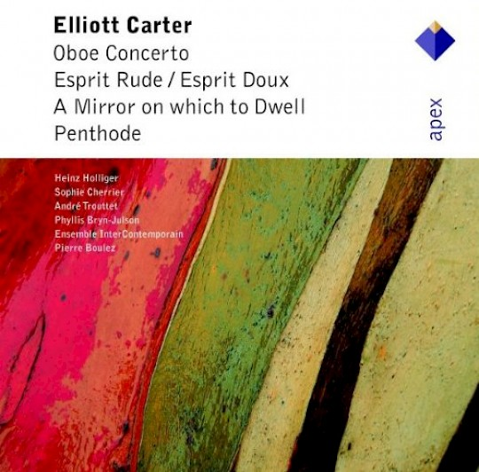 Elliott Carter: Oboe Concerto; Espirit Rude/Esprit Doux; A Mirror on Which to Dwell; Penthode
