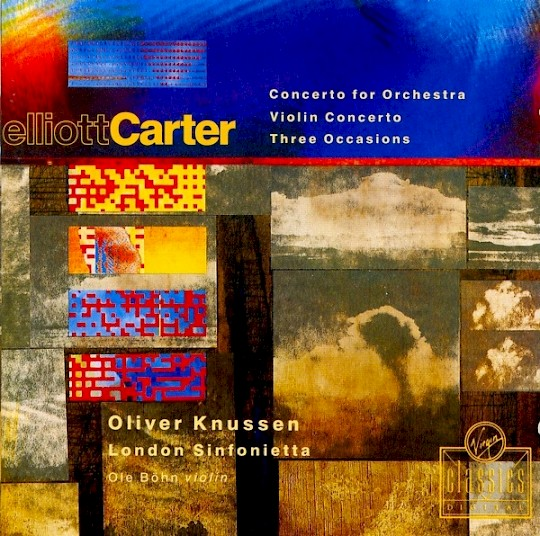 Elliott Carter: Concerto for Orchestra; Violin Concerto; Three Occasions