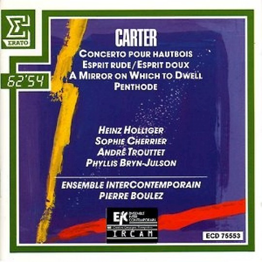 Elliott Carter: Oboe Concerto; Esprit Rude/Esprit Doux; A Mirror on Which to Dwell; Penthode