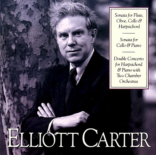 Elliott Carter: Sonata for Flute, Oboe, Cello, and Harpsichord; Sonata for Cello and Piano; Double Concerto