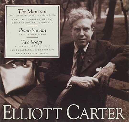 Elliott Carter: The Minotaur; Piano Sonata; Two Songs