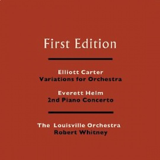 First Edition: Elliot Carter: Variations For Orchestra; Everett Helm: Second Piano Concerto