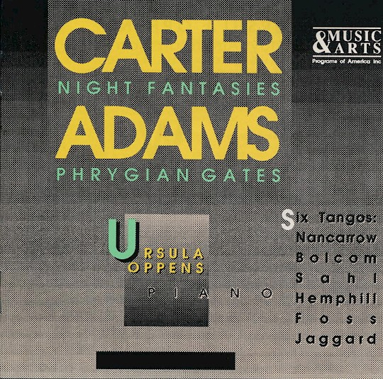 Ursula Oppens: Carter: Night Fantasies; Adams: Phrygian Gates
