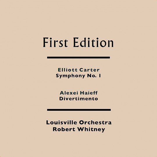 First Edition: Elliott Carter: Symphony No. 1; Alexei Haieff: Divertimento